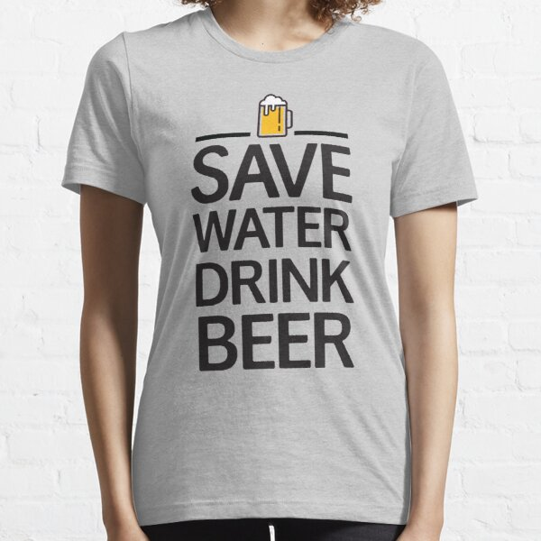 Save water Drink beer Essential T-Shirt