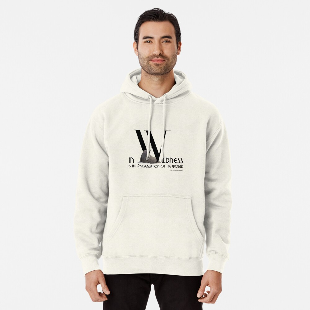 In Wildness Is the Preservation of the World - Bold Font with Walrus Pullover Hoodie