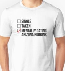 MENTALLY DATING ARIZONA ROBBINS Unisex T-Shirt