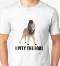 I Pity The Foal T-Shirt