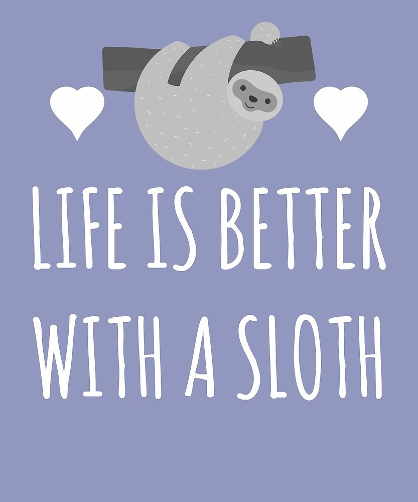 Life Better With A Sloth by AlwaysAwesome