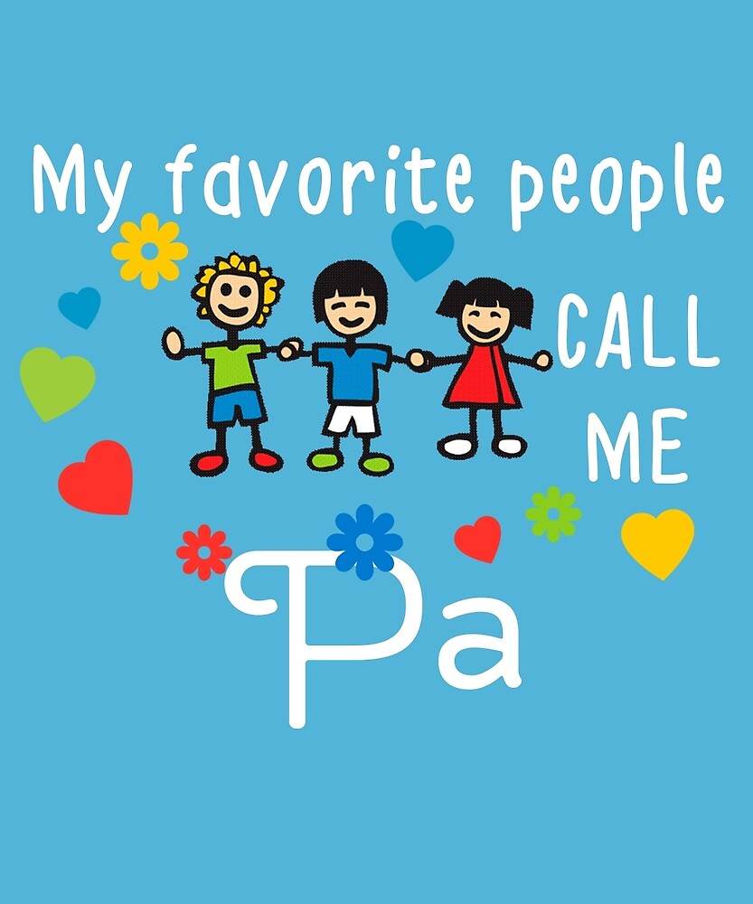 My Favorite People Call Me Pa by AlwaysAwesome