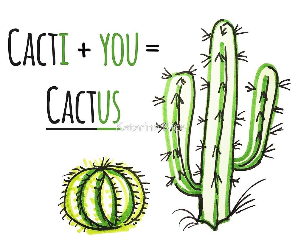 Cacti + You = Cactus by Katarina Nice