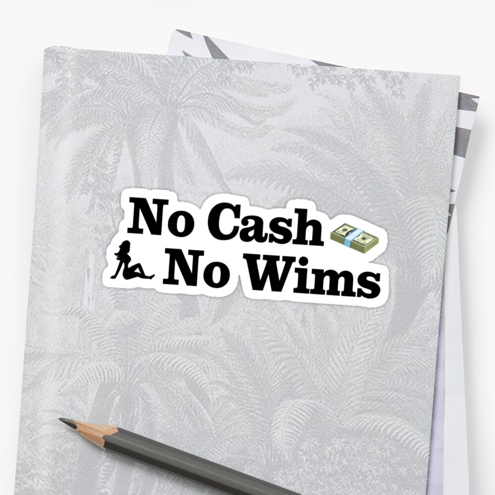 no cash no wims by Mason Bilmer