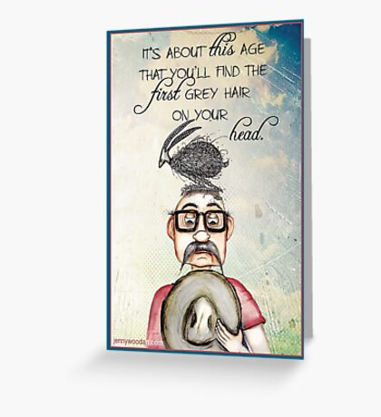 A grey hair on  your head (male) Greeting Card