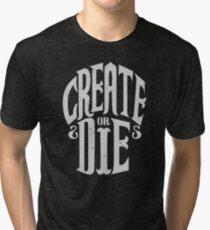 Create Or Die Tri-blend T-Shirt