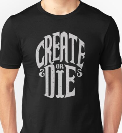 Create Or Die T-Shirt