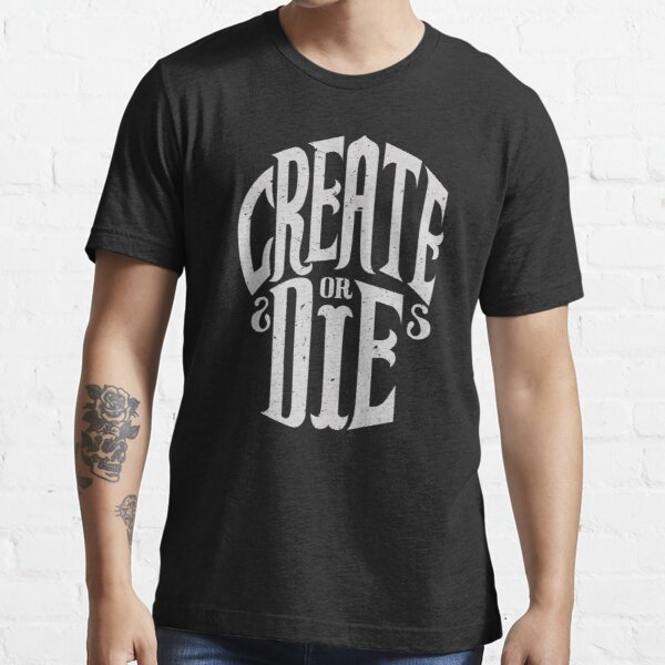Créer ou mourir T-shirt essentiel