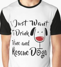 Drink Wine and Rescue Dogs Graphic T-Shirt