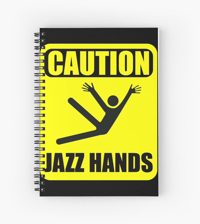 CAUTION! JAZZ HANDS!\