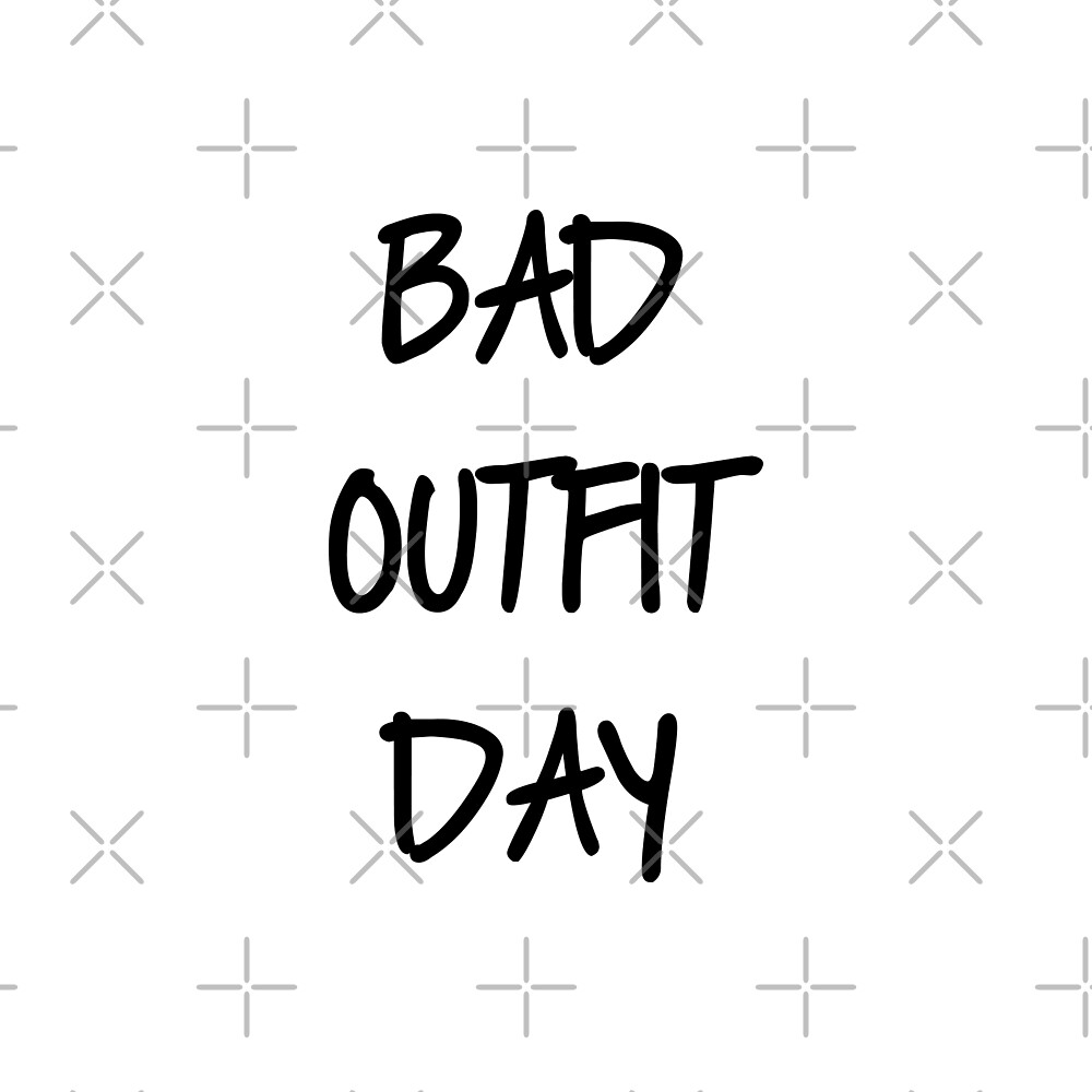 Bad Outfit Day by DJBALOGH