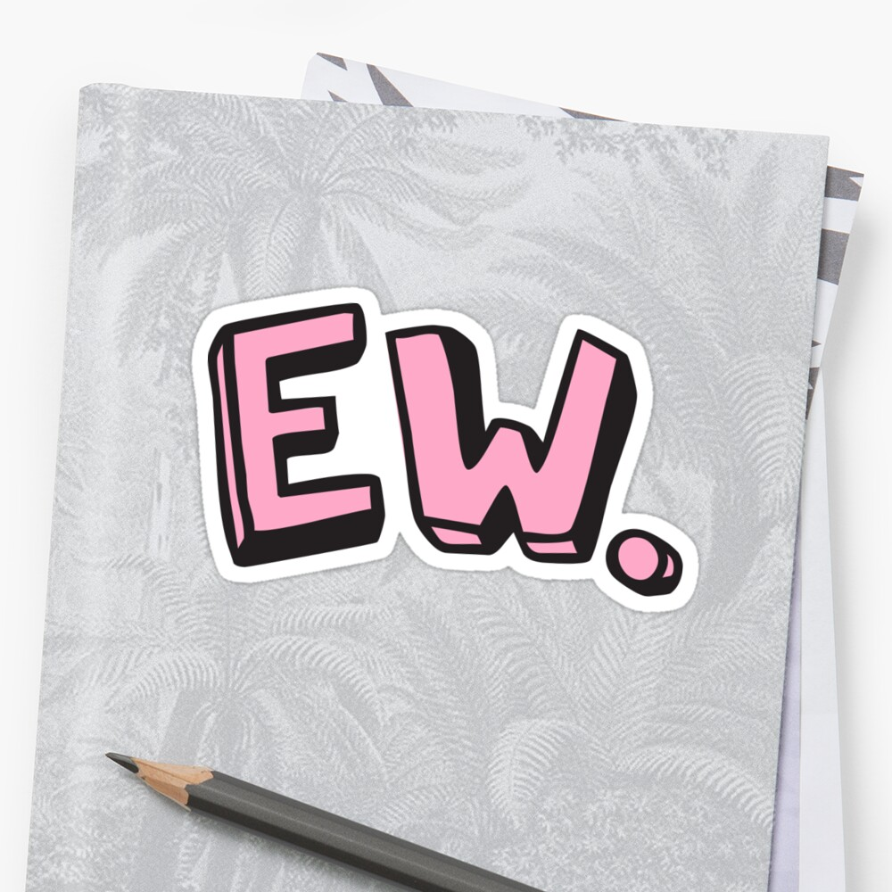 Ew Sticker by Royal Sass