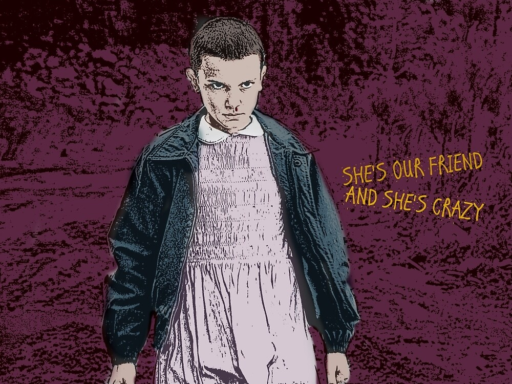Stranger Things- She's Our Friend and She's Crazy by micahjane