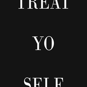 TREAT YO SELF by katyannabel