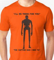 Star Wars - K-2SO The Captain said I had to Unisex T-Shirt