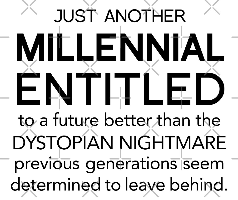 Millenial Entitled by Domestic Platypus