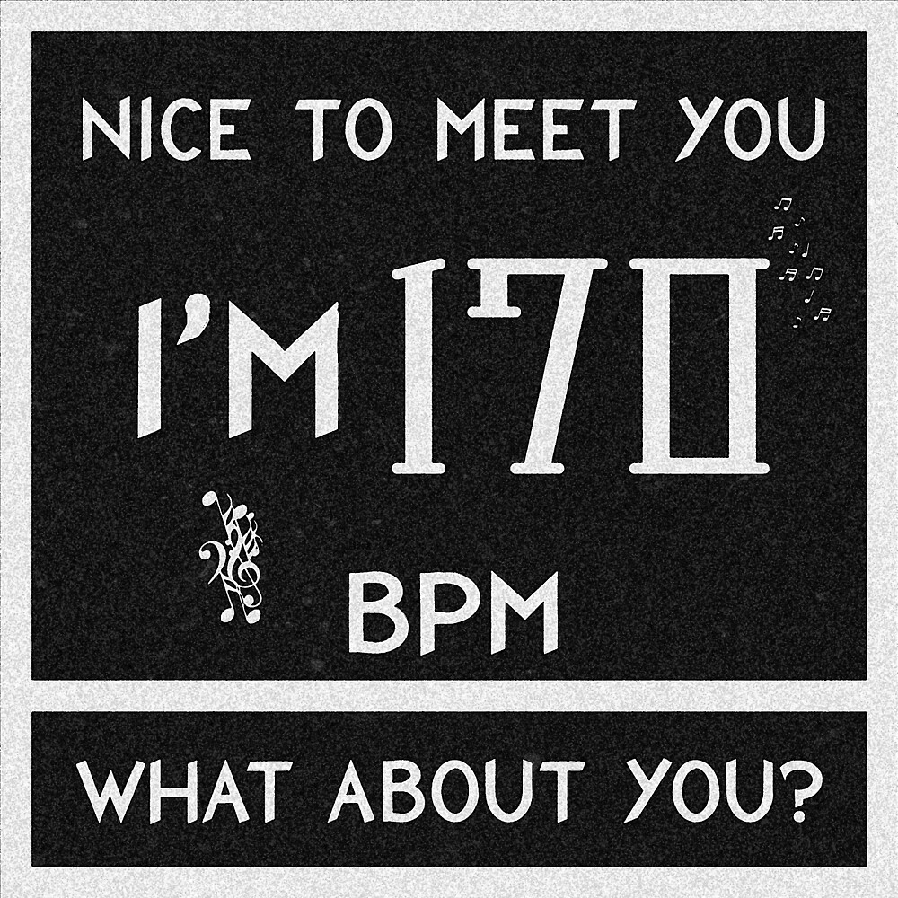 Nice to meet you, I'm 170 BPM. What about you? by Kevin Chen