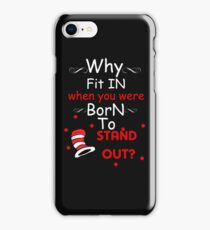 Why fit in when you were born to stand out white iPhone Case/Skin