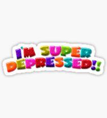 I'M SUPER DEPRESSED!! Sticker