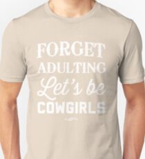 Forget adulting. Let's be cowgirls T-Shirt