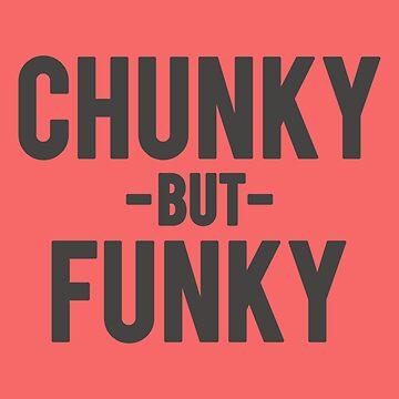 Chunky But Funky by JustBuyMyStuff