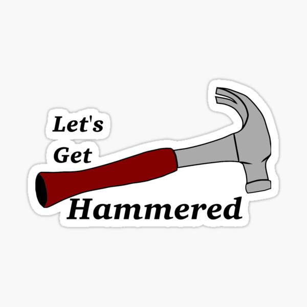 Let's get hammered Sticker
