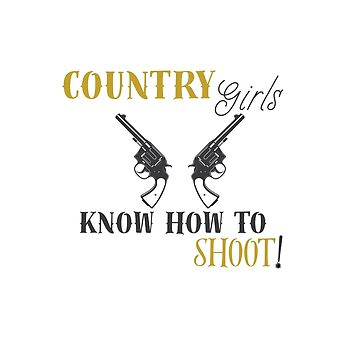 Country girls know how to shoot by TheChristWorks