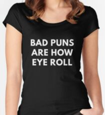 Bad Puns Are How Eye Roll  Women's Fitted Scoop T-Shirt