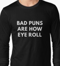 Bad Puns Are How Eye Roll  Long Sleeve T-Shirt