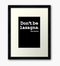 Don't be lasagna Framed Print