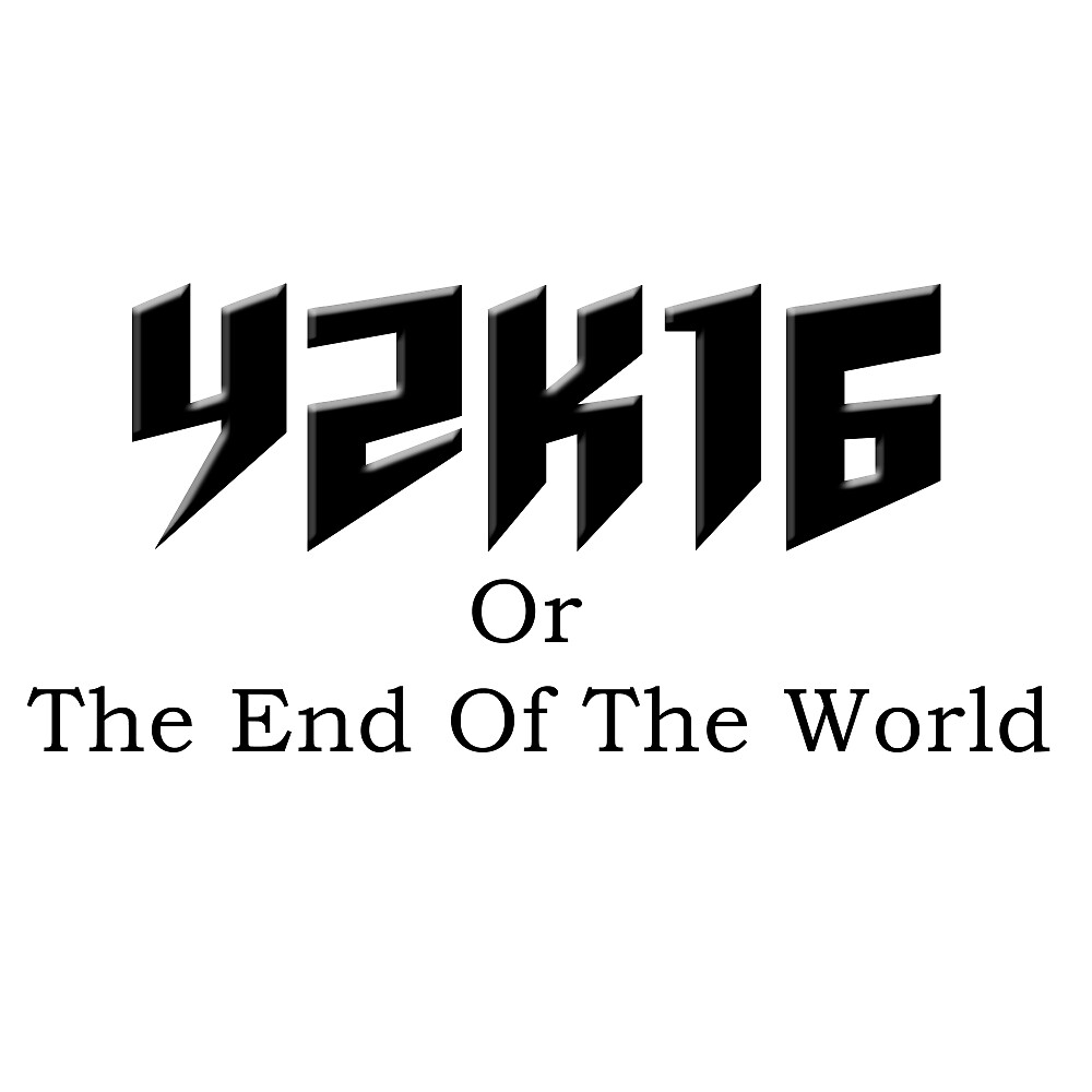 Y2K16 The End Of The World by americaisdead