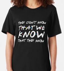 Sie wissen nicht, dass wir wissen, dass sie es wissen Slim Fit T-Shirt