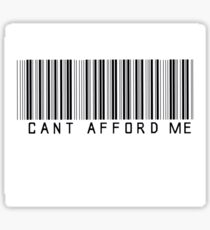 Can't Afford Me!!! Sticker