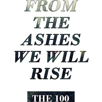 from the ashes we will rise - the 100  by skxer