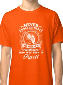 The power of a woman who was born in april T-shirt Classic T-Shirt