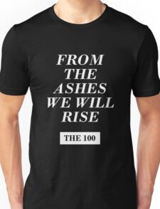 from the ashes we will rise - the 100 / monochrome Unisex T-Shirt