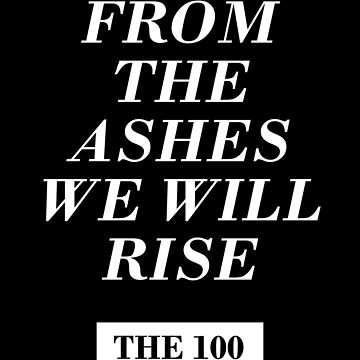 from the ashes we will rise - the 100 / monochrome by skxer
