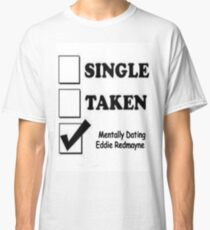 Mentally Dating Eddie Redmayne Classic T-Shirt