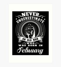 Never underestimate an old man who was born in february T-shirt Art Print