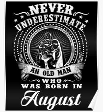 Never underestimate an old man who was born in august T-shirt Poster