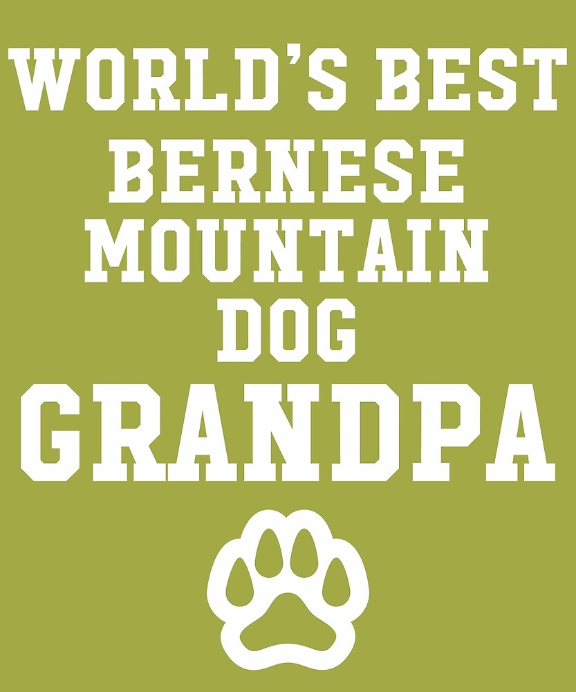 World's Best Bernese Mountain Dog Grandpa by AlwaysAwesome