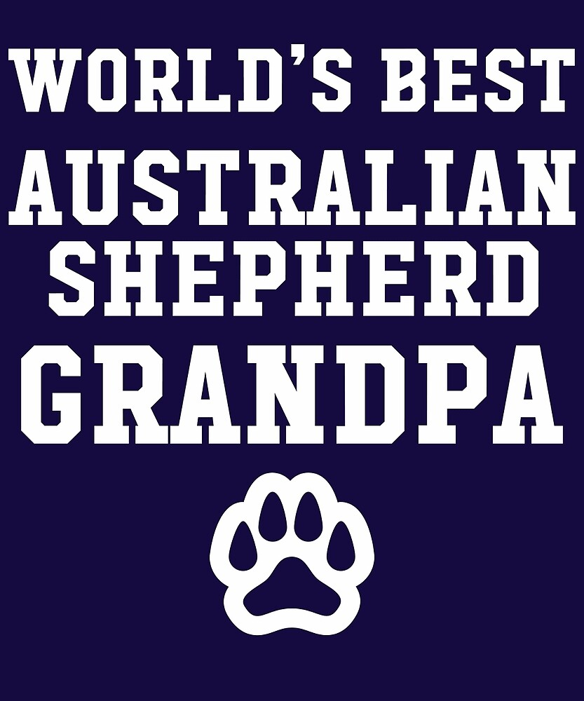 World's Best Australian Shepherd Grandpa by AlwaysAwesome