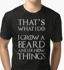That's what I do I grow a beard and I know things Tri-blend T-Shirt