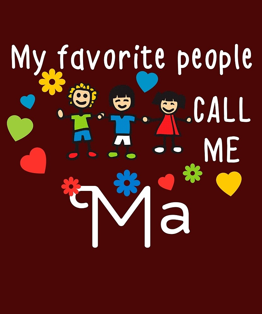 My Favorite People Call Me Ma by AlwaysAwesome