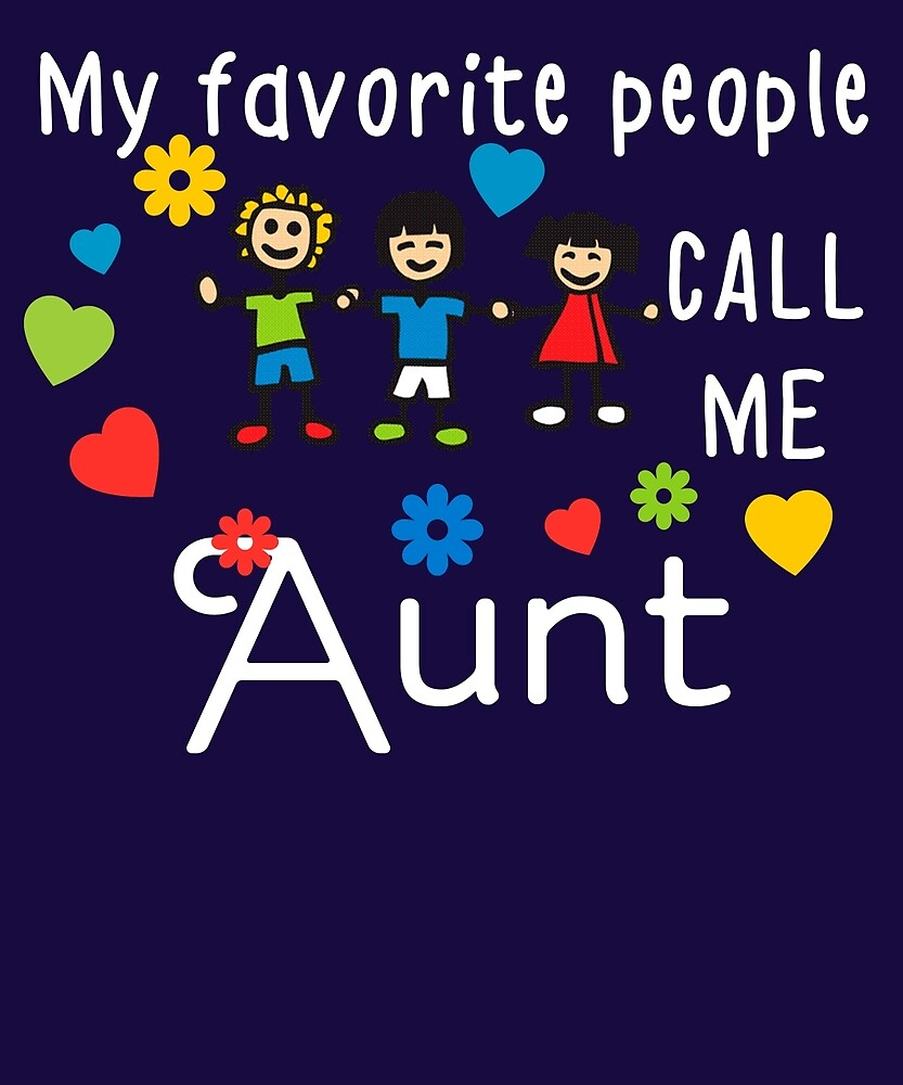 My Favorite People Call Me Aunt by AlwaysAwesome