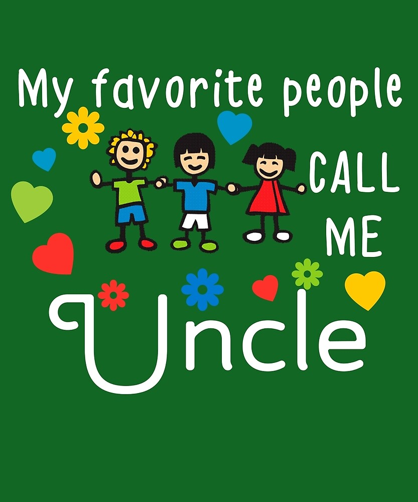 My Favorite People Call Me Uncle by AlwaysAwesome