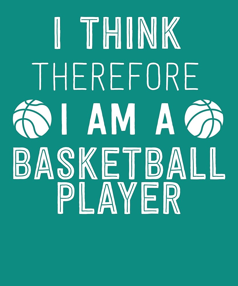 I Think Therefore I'm A Basketball Player by AlwaysAwesome