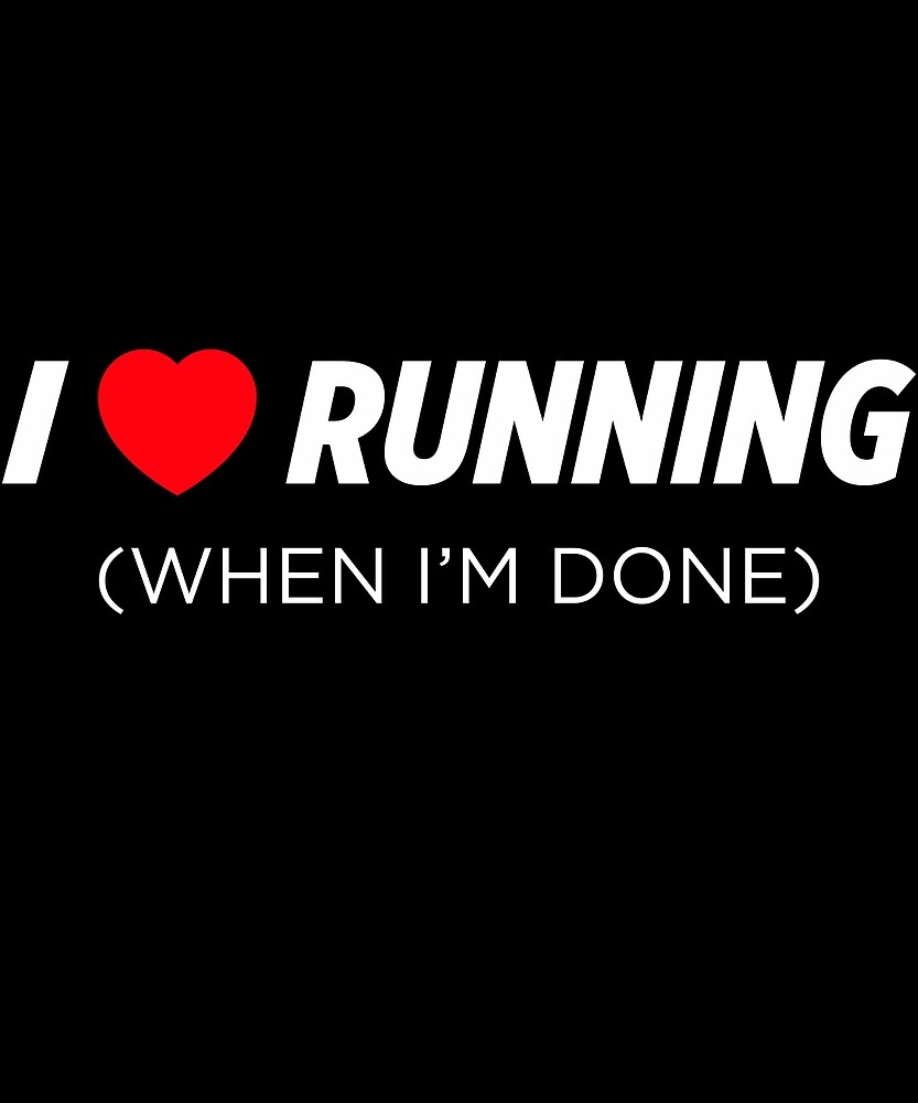 I Heart Love Running When I'm Done  by AlwaysAwesome