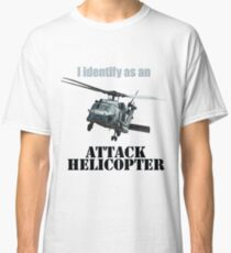 I Identify as an ATTACK HELICOPTER Classic T-Shirt