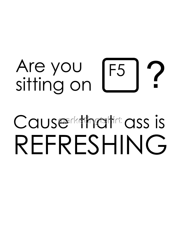 Are you sitting on an F5 key? by goodone